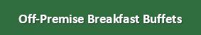 Off-Premise Breakfast Buffets